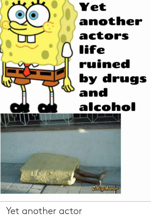 Drugs And Alcohol: Yet  another  actors  life  ruined  by drugs  and  alcohol Yet another actor