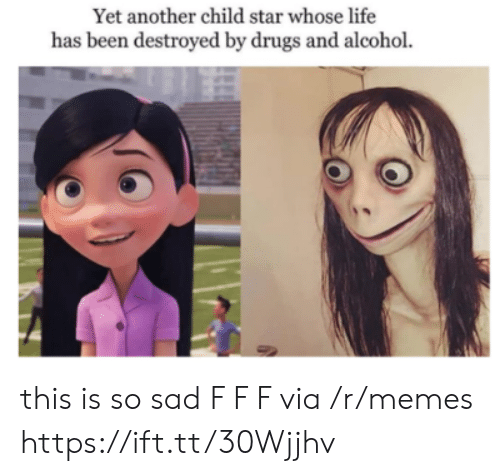 Drugs And Alcohol: Yet another child star whose life  has been destroyed by drugs and alcohol. this is so sad F F F via /r/memes https://ift.tt/30Wjjhv