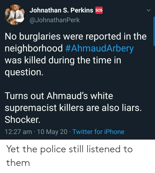 yet: Yet the police still listened to them