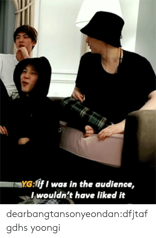 Tumblr, Blog, and Http: YG iI was in the audience,  l wouldn't have liked it dearbangtansonyeondan:dfjtafgdhs yoongi