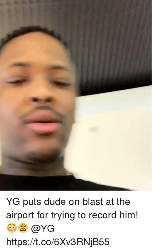 Dude, Record, and Him: YG puts dude on blast at the airport for trying to record him! 😳😩 @YG https://t.co/6Xv3RNjB55