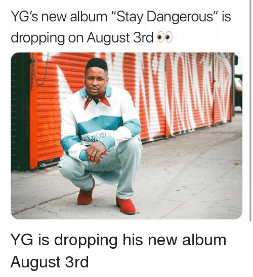 """Memes, New Album, and 🤖: YG's new album """"Stay Dangerous"""" is  dropping on August 3rd YG is dropping his new album August 3rd"""