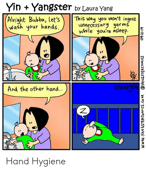 laura: Yin Yangster by Laura Yang  (Alright Bubba, let's  Wash your hands  This way you won't ingest  unnecessary germs  while you're asleep.  And the other hand...  blcb০  ONO  www.YAN GSTERCOMICS.Co M @YANGSTERCOMICS Hand Hygiene