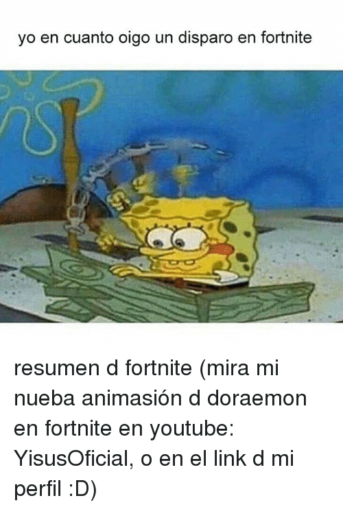 Yo, youtube.com, and Link: yo en cuanto oigo un disparo en fortnite resumen d fortnite (mira mi nueba animasión d doraemon en fortnite en youtube: YisusOficial, o en el link d mi perfil :D)