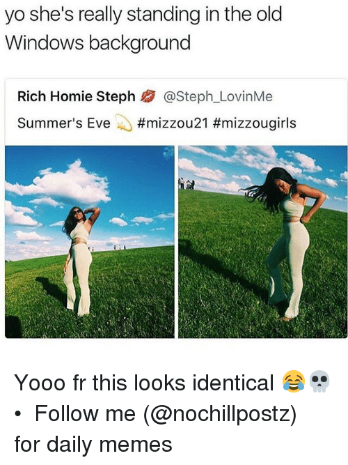 Evees: yo she's really standing in the old  Windows background  Rich Homie Steph熘@Steph.LovinMe  Summer's Eve ..#mizzou 21 Yooo fr this looks identical 😂💀 • ➜ Follow me (@nochillpostz) for daily memes
