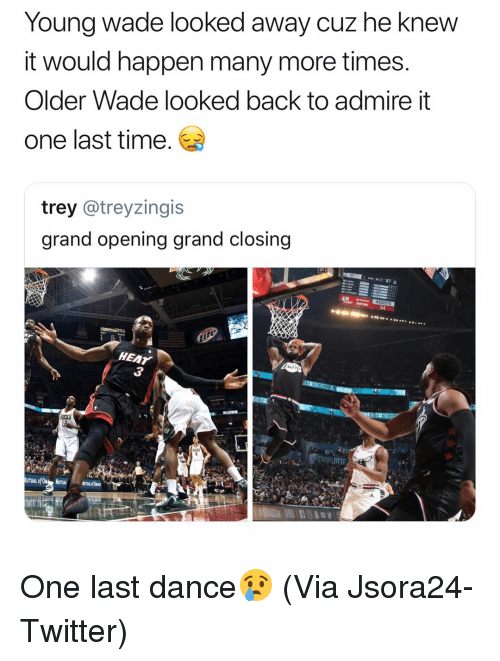 Basketball, Nba, and Sports: Yo  y cuz he knew  ung wade looked awa  it would happen many more times  Older Wade looked back to admire it  one last time  trey @treyzingis  grand opening grand closing  54  HEAr  3 One last dance😢 (Via ‪Jsora24‬-Twitter)