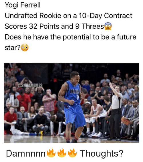 Rooky: Yogi Ferrell  Undrafted Rookie on a 10-Day Contract  Scores 32 Points and 9 Threes  Does he have the potential to be a future  star?  Sa2NBAMEME Damnnnn🔥🔥🔥 Thoughts?