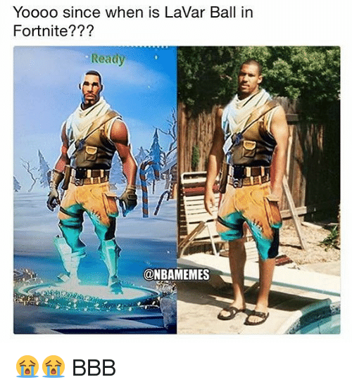 Bbb, Nba, and Ball: YoooO since when is LaVar Ball in  Fortnite???  Ready  @NBAMEMES 😭😭 BBB