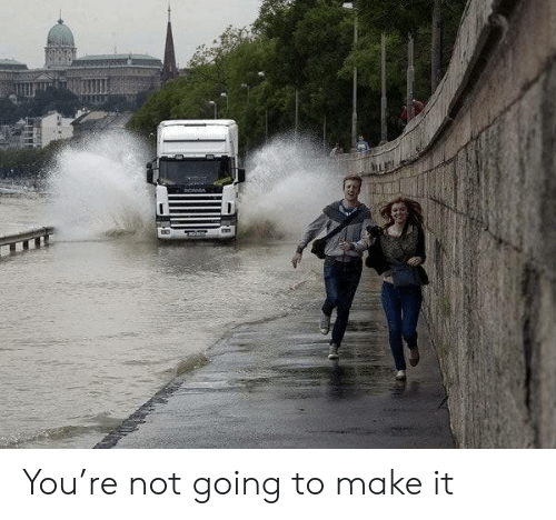 Not Going To: You're not going to make it