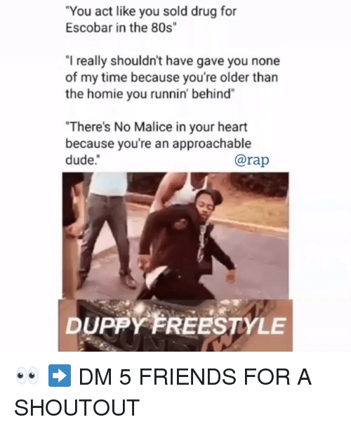 """Malice: """"You act like you sold drug for  Escobar in the 80s""""  """"I really shouldn't have gave you none  of my time because you're older than  the homie you runnin' behind""""  """"There's No Malice in your heart  because you're an approachable  dude.  @rap  DUPPY FREESTYLE 👀 ➡️ DM 5 FRIENDS FOR A SHOUTOUT"""