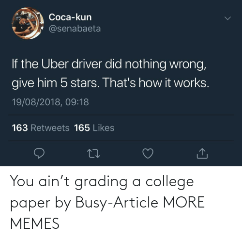 busy: You ain't grading a college paper by Busy-Article MORE MEMES