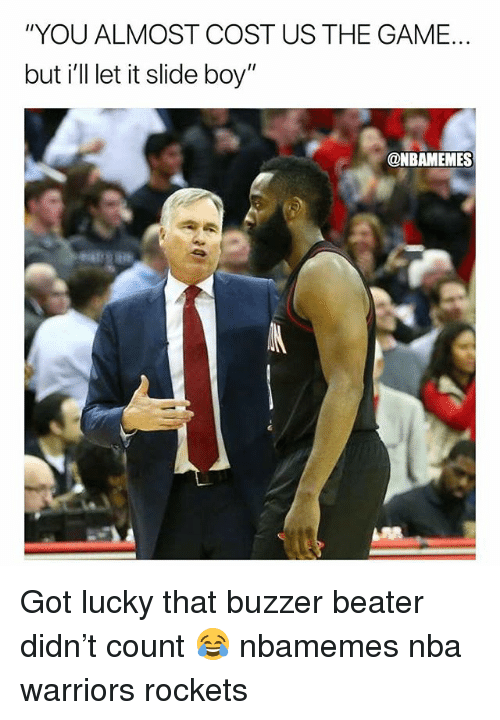 "buzzer: ""YOU ALMOST COST US THE GAME.  but i'll let it slide boy""  @NBAMEMES Got lucky that buzzer beater didn't count 😂 nbamemes nba warriors rockets"