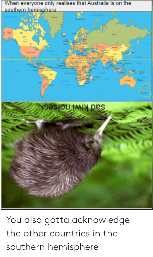 Southern: You also gotta acknowledge the other countries in the southern hemisphere
