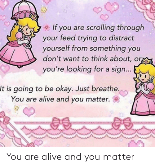 Alive, You, and Matter: You are alive and you matter