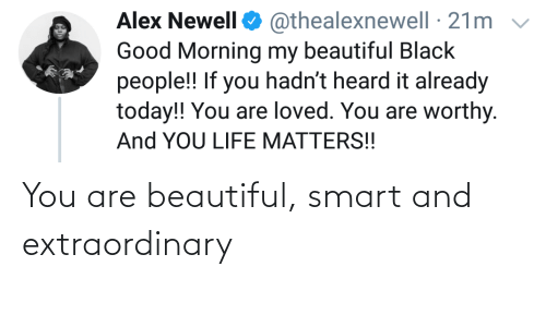 You Are: You are beautiful, smart and extraordinary