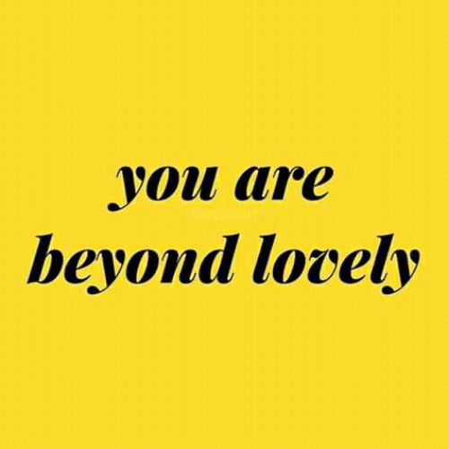 Beyond, You, and Lovely: you are  beyond lovely