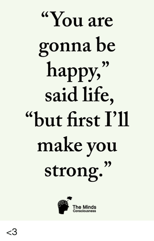 You Are Gonna Be Appy Said Life But First Ill Make You Strong 95