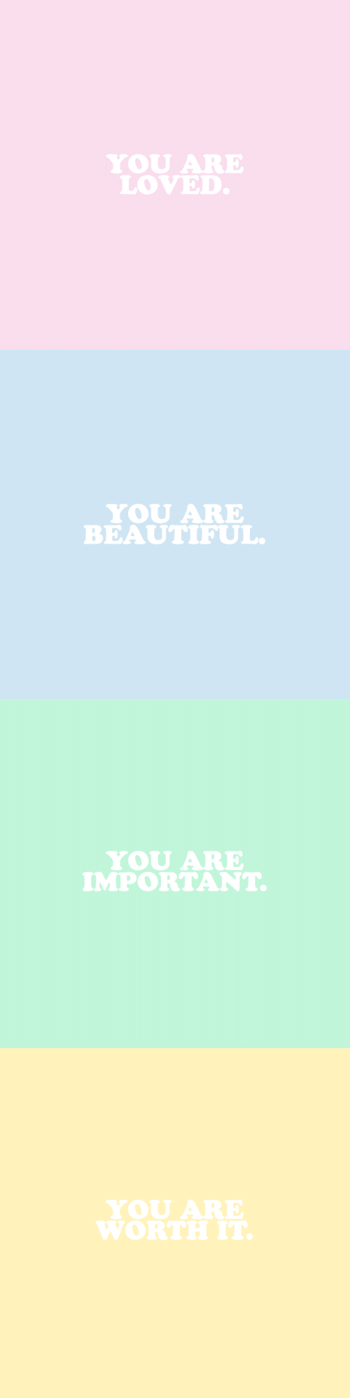 you are loved: YOU ARE  LOVED   YOU ARE  BEAUTIFUL   YOU ARE  IMPORTANT.   YOU ARE  WORTHIT.