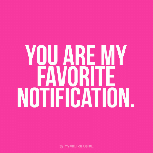 You,  My Favorite, and Favorite: YOU ARE MY  FAVORITE  NOTIFICATION.  @_TYPELIKEAGIRL