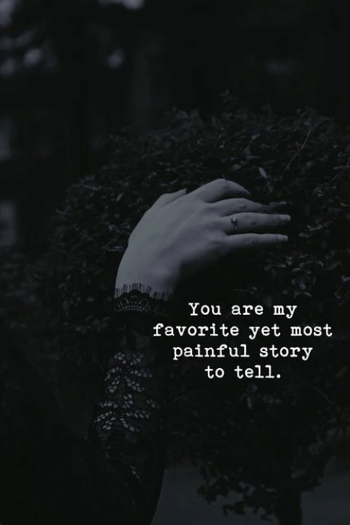 Painful: You are my  favorite yet most  painful story  to tell