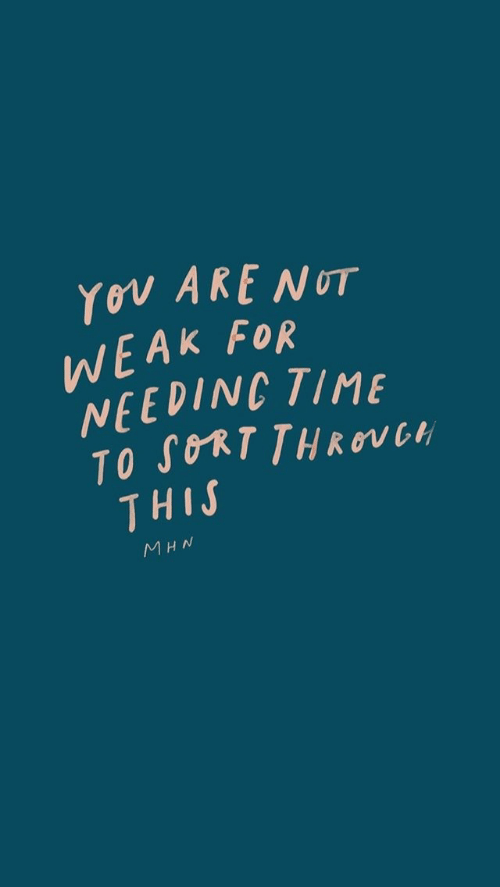 Time, You, and For: You ARENUT  WEAK FOR  NEEDING TIME  TO SORT THROVGH  THIS  MHN
