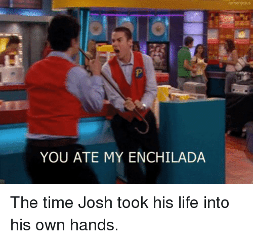 enchiladas: YOU ATE MY ENCHILADA The time Josh took his life into his own hands.