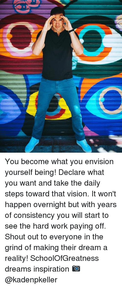 hardly working: You become what you envision yourself being! Declare what you want and take the daily steps toward that vision. It won't happen overnight but with years of consistency you will start to see the hard work paying off. Shout out to everyone in the grind of making their dream a reality! SchoolOfGreatness dreams inspiration 📷 @kadenpkeller