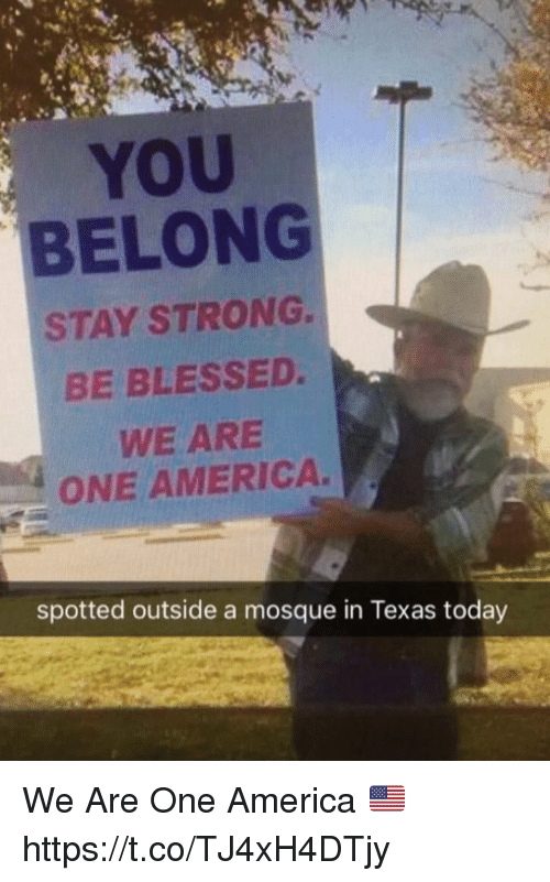 staying strong: YOU  BELONG  STAY STRONG.  BE BLESSED.  WE ARE  ONE AMERICA.  spotted outside a mosque in Texas today We Are One America 🇺🇸 https://t.co/TJ4xH4DTjy