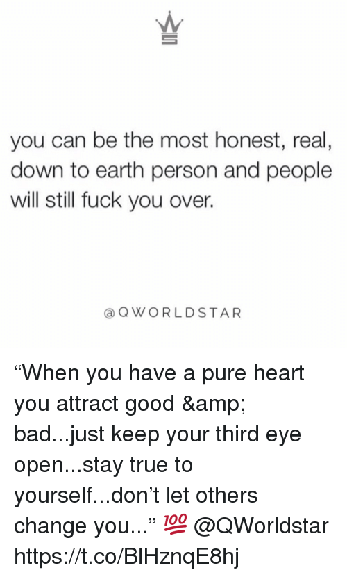 "Bad, Fuck You, and True: you can be the most honest, real,  down to earth person and people  will still fuck you over.  aQWORLDSTAR ""When you have a pure heart you attract good & bad...just keep your third eye open...stay true to yourself...don't let others change you..."" 💯 @QWorldstar https://t.co/BlHznqE8hj"