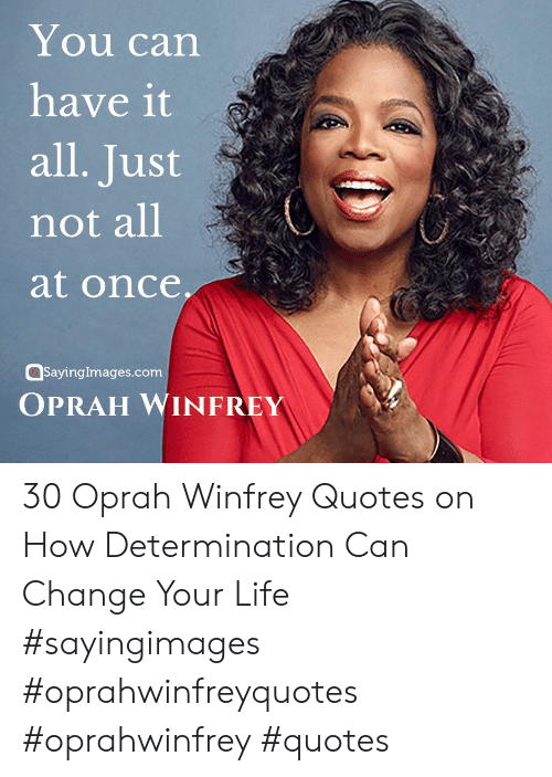 Life, Oprah Winfrey, and Oprah Winfrey: You can  have it  all. Just  not all  at once  sayingimages.com  OPRAH WINFREY 30 Oprah Winfrey Quotes on How Determination Can Change Your Life #sayingimages #oprahwinfreyquotes #oprahwinfrey #quotes