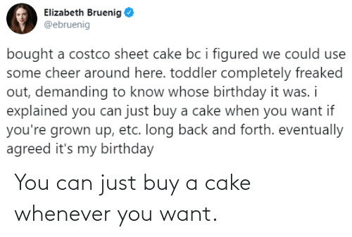 whenever: You can just buy a cake whenever you want.