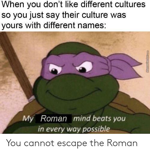Roman: You cannot escape the Roman
