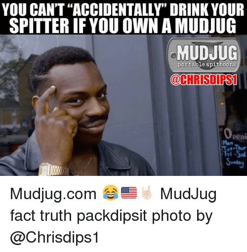 """Penies: YOU CAN'T """"ACCIDENTALLY"""" DRINK YOUR  SPITTER IF YOU OWN AMUDJUG  MUDJUG  portable spittoons  @CHRISDIPS1  Peni  Tri Sal Mudjug.com 😂🇺🇸🤘🏻 MudJug fact truth packdipsit photo by @Chrisdips1"""