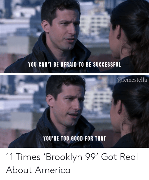 Brooklyn: YOU CAN'T BE AFRAID TO BE SUCCESSFUL  @femestella  YOU'RE TOO GOOD FOR THAT 11 Times 'Brooklyn 99' Got Real About America