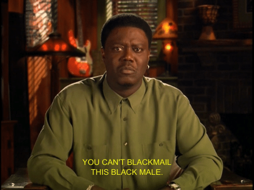 blackmail: YOU CAN'T BLACKMAIL  THIS BLACK MALE.