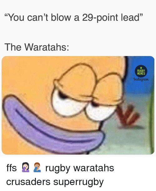 """Nstagram: """"You can't blow a 29-point lead""""  The Waratahs:  RUGBY  MEMES  nstagram ffs 🤦🏻♀️🤦🏽♂️ rugby waratahs crusaders superrugby"""