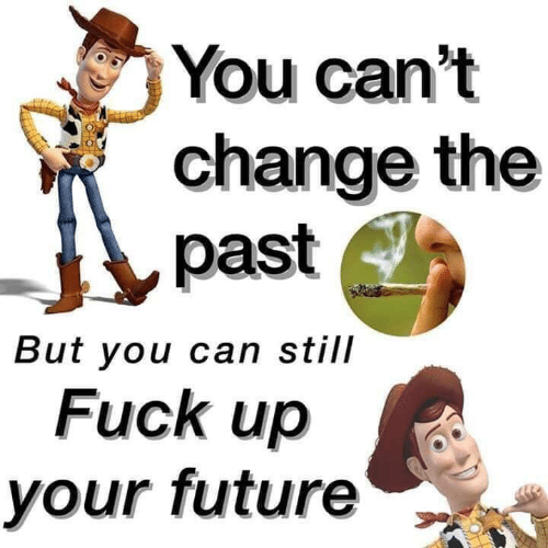 Future, Fuck, and Change: You can't  change the  past  But you can still  Fuck up  your future