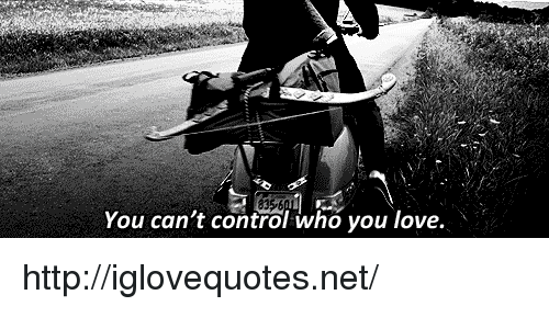 Love, Control, and Http: You can't control who you love. http://iglovequotes.net/