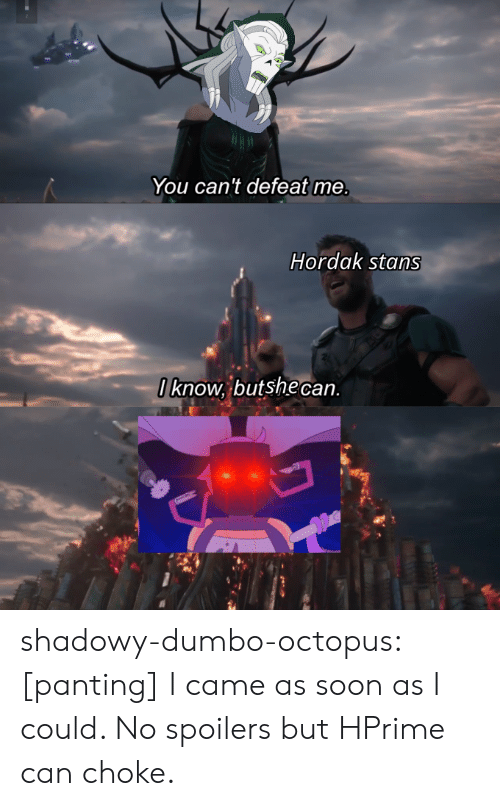 Soon..., Tumblr, and Blog: You can't defeat me.  Hordak stans  Iknow, butshe can shadowy-dumbo-octopus:  [panting] I came as soon as I could. No spoilers but HPrime can choke.