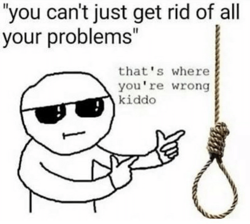 "Kiddo: you can't just get rid of all  your problems""  that's where  you're wrong  kiddo"