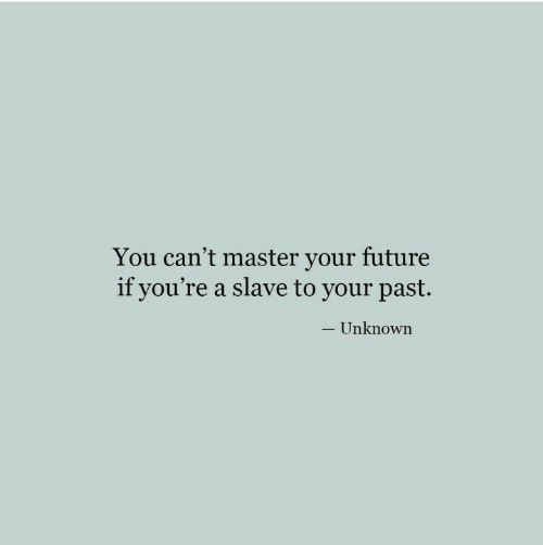 Future, Unknown, and Master: You can't master your future  if you're a slave to your past.  - Unknown
