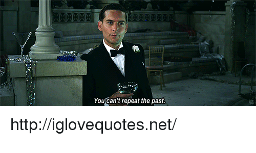 Http, Net, and You: You Can't repeat the past. http://iglovequotes.net/