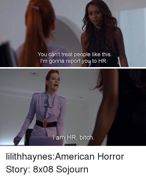 american horror: You can't treat people like this  I'm gonna report you to HR:   am HR, bitch lilithhaynes:American Horror Story: 8x08 Sojourn
