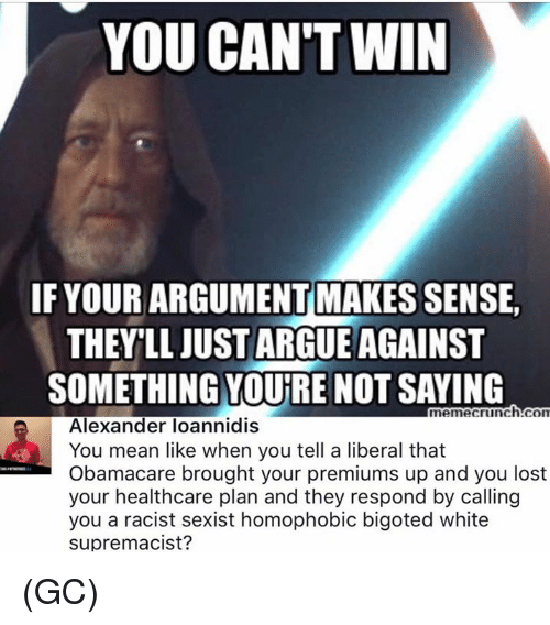 You Cant Win If Your Argument Makes Sense Theyll Just Argue