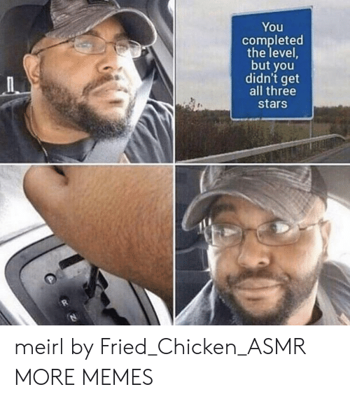 Dank, Memes, and Target: You  completed  the level,  but you  didn't get  all three  stars meirl by Fried_Chicken_ASMR MORE MEMES