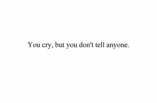 Cry, You, and Anyone: You cry, but you don't tell anyone