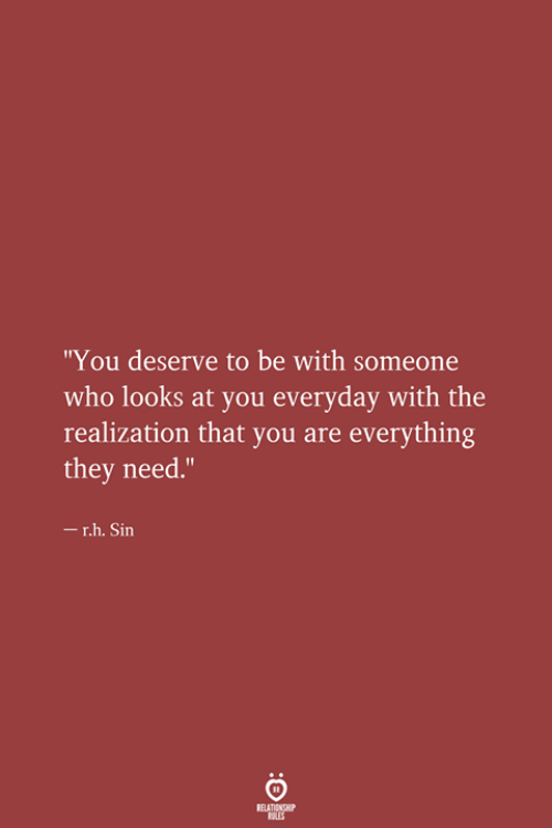 "realization: ""You deserve to be with someone  who looks at you everyday with the  realization that you are everything  they need.""  -r.h. Sin  RELATIONSHIP  LES"