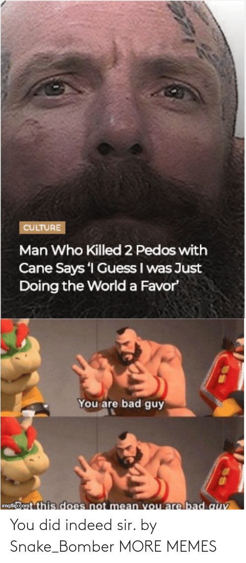 Snake: You did indeed sir. by Snake_Bomber MORE MEMES