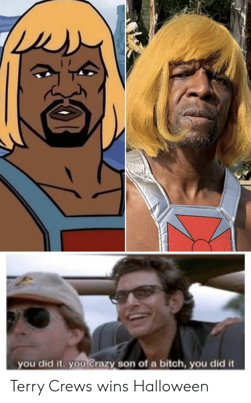wins: you did it. you Crazy son of a bitch, you did it Terry Crews wins Halloween