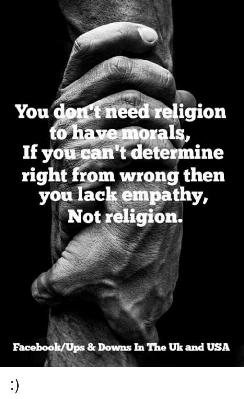 You Do Need Religion Have Morals to if You Can't Determine Right